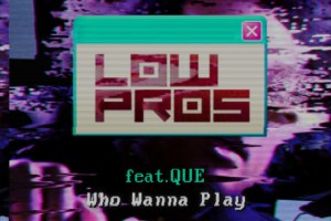 low-pros-a-trak-and-lex-luger-featuring-que-who-wanna-play